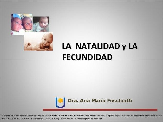 LANATALIDADyLALANATALIDADyLA FECUNDIDADFECUNDIDAD Dra. Ana MarDra. Ana Marííaa FoschiattiFoschiatti Publicado ...