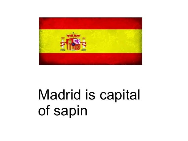 Madrid is capital of sapin