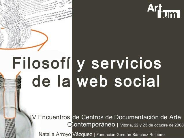 Filosofí y servicios   de la web social       a  IV Encuentros de Centros de Documentación de Arte              CContempor...