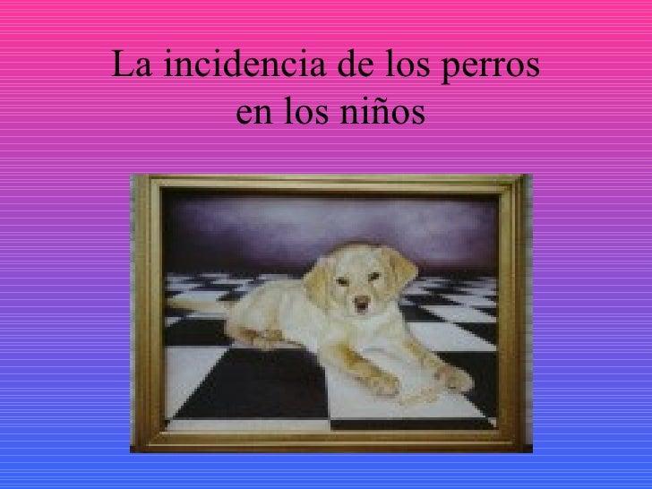 La incidencia de los perros  en los niños