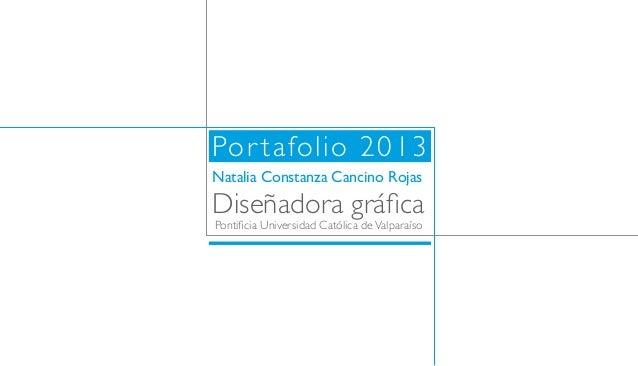 Por tafolio 2013Natalia Constanza Cancino RojasDiseñadora gráficaPontificia Universidad Católica de Valparaíso