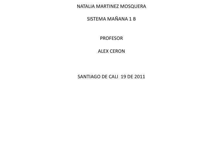 NATALIA MARTINEZ MOSQUERASISTEMA MAÑANA 1 BPROFESOR ALEX CERON SANTIAGO DE CALI  19 DE 2011<br />
