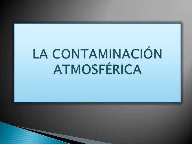 LA CONTAMINACIÓN ATMOSFÉRICA<br />