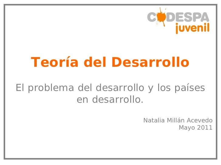 Teoría del DesarrolloEl problema del desarrollo y los países            en desarrollo.                          Natalia Mi...