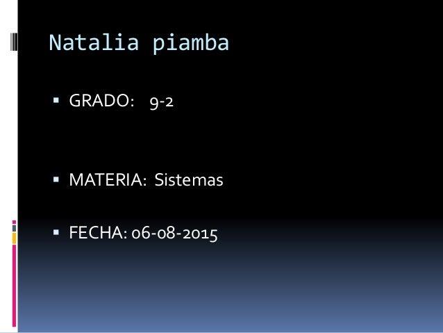Natalia piamba  GRADO: 9-2  MATERIA: Sistemas  FECHA: 06-08-2015