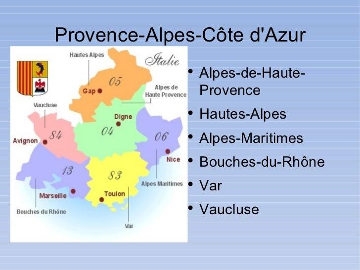 Provence -Alpes- Côte d'Azur <ul><li>Alpes-de-Haute-Provence </li></ul><ul><li>Hautes-Alpes </li></ul><ul><li>Alpes-Mariti...