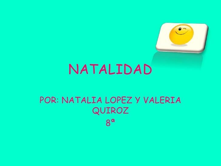 NATALIDAD<br />POR: NATALIA LOPEZ Y VALERIA QUIROZ <br />8ª<br />
