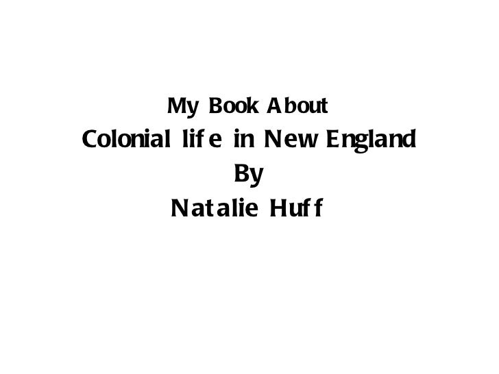 My Book About Colonial life in New England By Natalie Huff