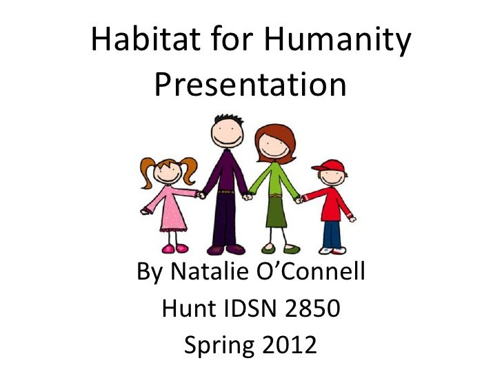 Habitat for Humanity   Presentation  By Natalie O'Connell    Hunt IDSN 2850      Spring 2012