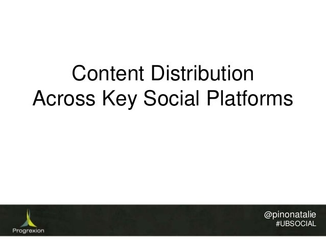 Content Distribution Across Key Social Platforms  @pinonatalie #UBSOCIAL