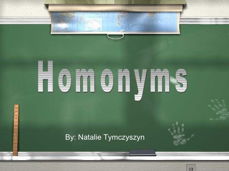 Homonyms By: Natalie Tymczyszyn