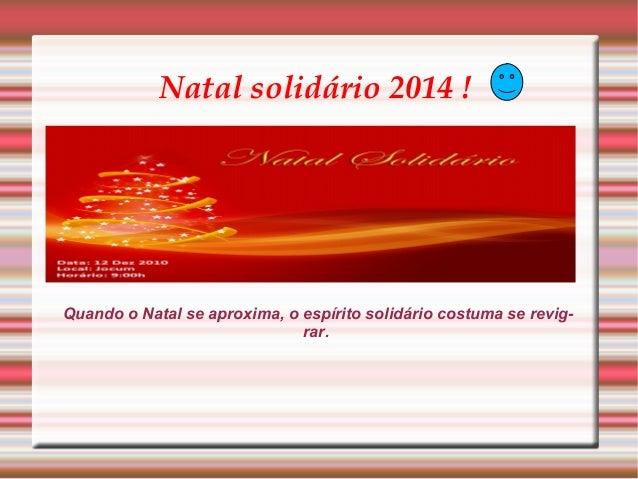 Natal solidário 2014 !  Quando o Natal se aproxima, o espírito solidário costuma se revig-rar.