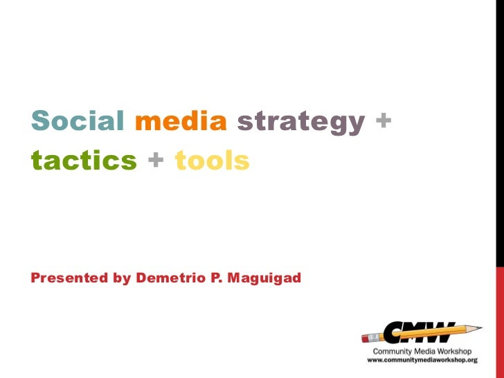 Social   media   strategy   +   tactics   +   tools Presented by Demetrio P. Maguigad