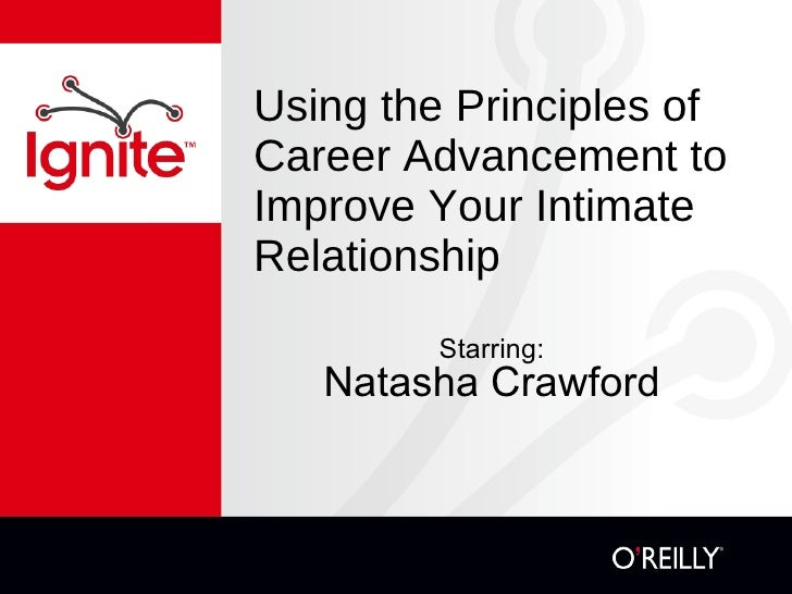 Using the Principles of Career Advancement to Improve Your Intimate Relationship <ul><li>Starring: </li></ul><ul><li>Natas...