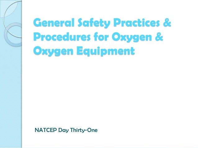 General Safety Practices & Procedures for Oxygen & Oxygen Equipment  NATCEP Day Thirty-One