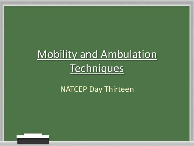 Mobility and Ambulation Techniques NATCEP Day Thirteen