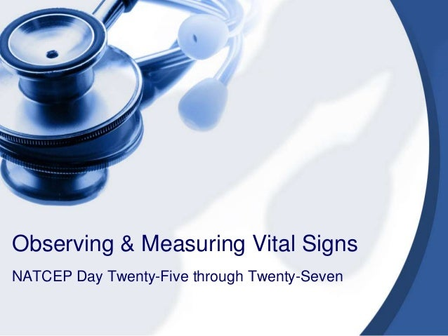 Observing & Measuring Vital Signs NATCEP Day Twenty-Five through Twenty-Seven