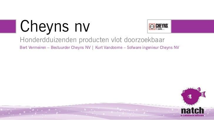Cheyns nvHonderdduizenden producten vlot doorzoekbaarBert Vermeiren – Bestuurder Cheyns NV | Kurt Vandoorne – Sofware inge...