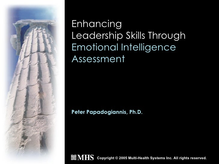 Enhancing  Leadership Skills Through   Emotional Intelligence Assessment <ul><ul><li>Copyright © 2005 Multi-Health Systems...
