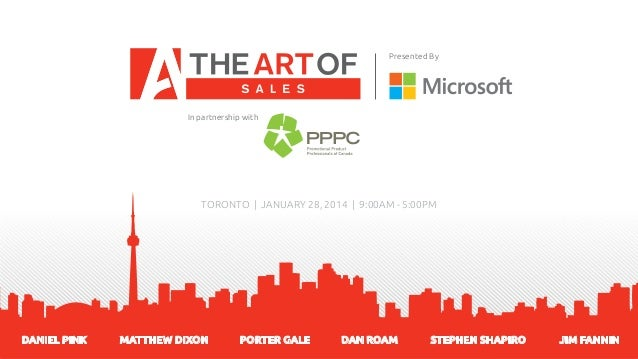 Presented By  In partnership with  TORONTO | JANUARY 28, 2014 | 9:00AM - 5:00PM  DANIEL PINK  MATTHEW DIXON  PORTER GALE  ...