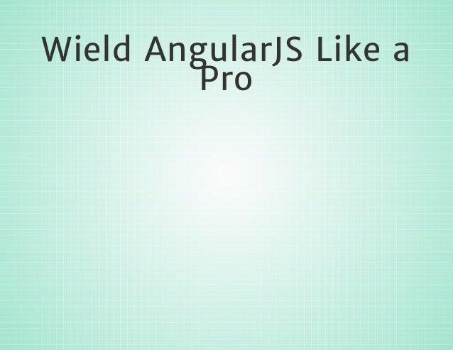 Wield AngularJS Like a Pro