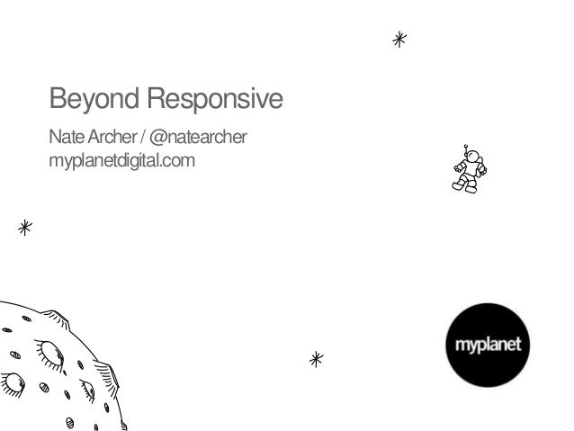 Beyond ResponsiveNate Archer / @natearchermyplanetdigital.com