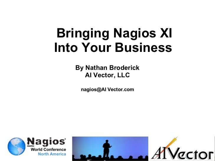Nagios Conference 2012 - Nate Broderick - Bringing Nagios XI Into Your Business