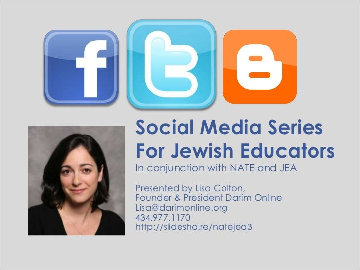 Social Media Series<br />For Jewish Educators<br />In conjunction with NATE and JEA<br />Presented by Lisa Colton, <br />F...