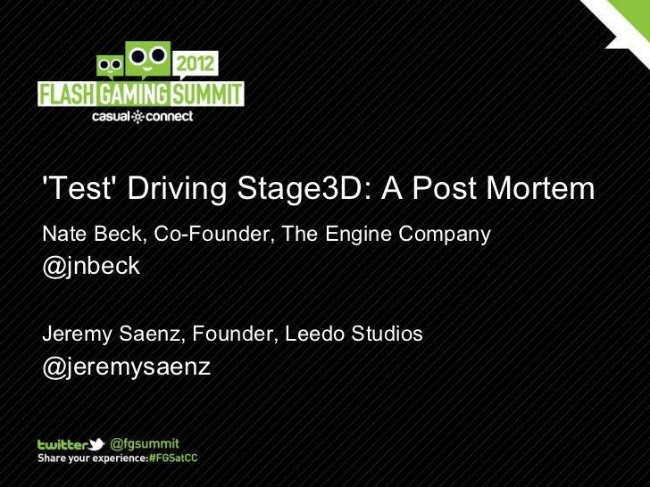 Test Driving Stage3D: A Post MortemNate Beck, Co-Founder, The Engine Company@jnbeckJeremy Saenz, Founder, Leedo Studios@je...
