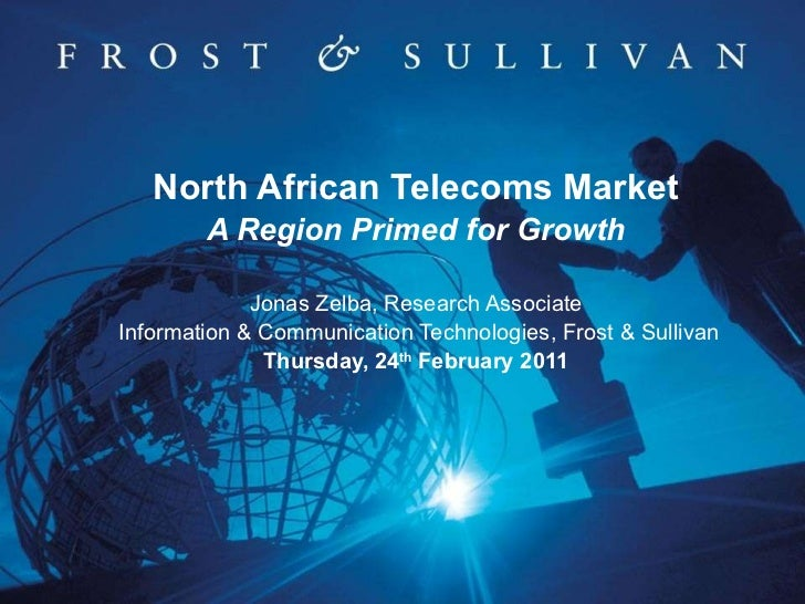 North African Telecoms Market A Region Primed for Growth Jonas Zelba, Research Associate  Information & Communication Tech...