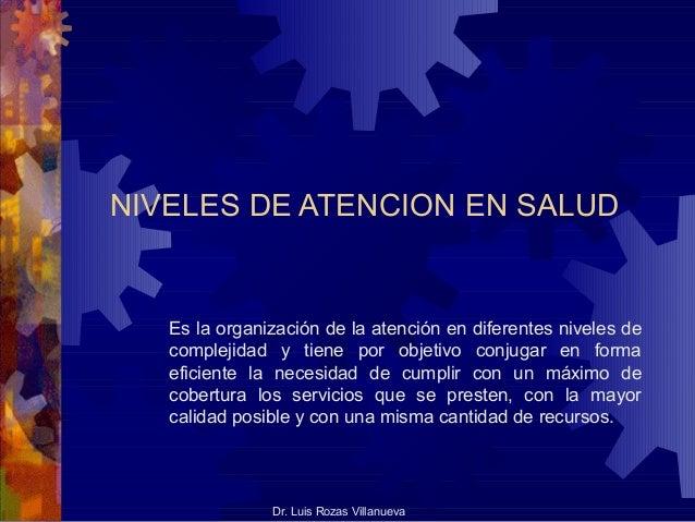 NIVELES DE ATENCION EN SALUD Es la organización de la atención en diferentes niveles de complejidad y tiene por objetivo c...