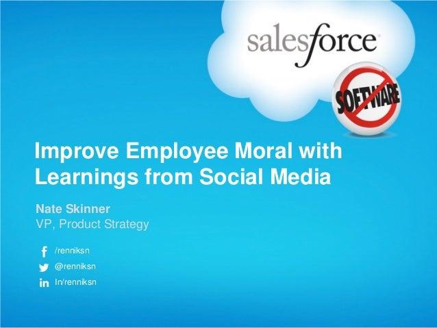 Improve Employee Moral withLearnings from Social MediaNate SkinnerVP, Product Strategy   /renniksn   @renniksn   In/renniksn
