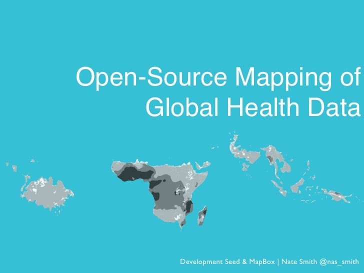Open-Source Mapping of     Global Health Data        Development Seed & MapBox | Nate Smith @nas_smith