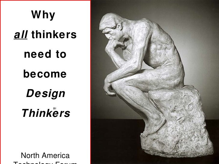 Why  all  thinkers need to become Design   Thinkers North America Technology Forum 2008 Barry Katz