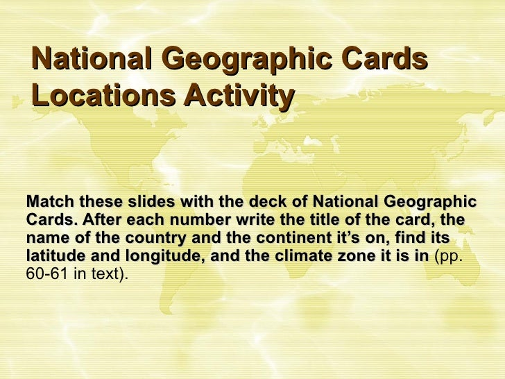 National Geographic Cards Locations Activity Match these slides with the deck of National Geographic Cards. After each num...