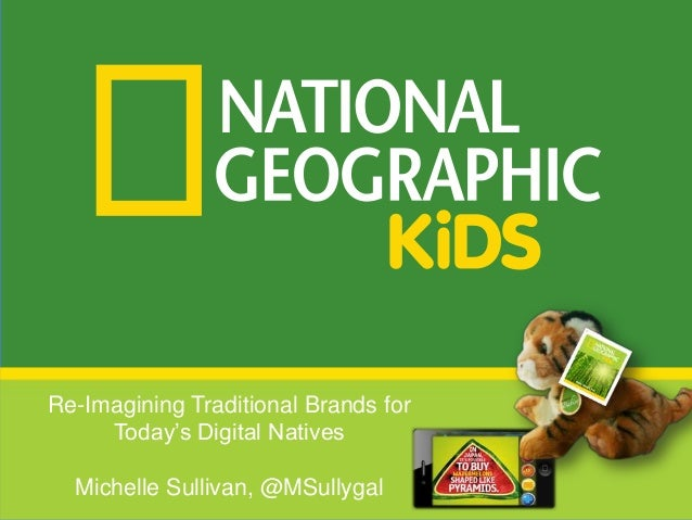 Re-Imagining Traditional Brands for Today's Digital Natives Michelle Sullivan, @MSullygal