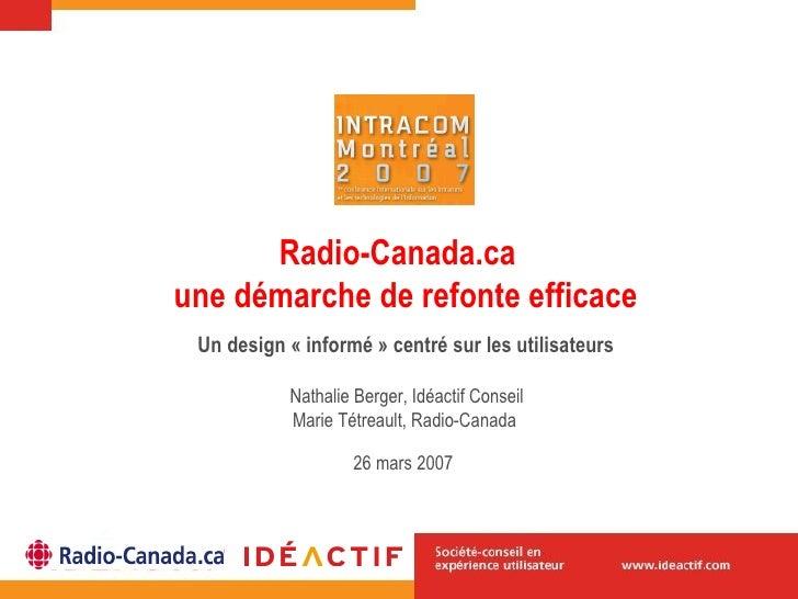 Radio-Canada.ca  une démarche de refonte efficace Un design « informé » centré sur les utilisateurs Nathalie Berger, Idéac...