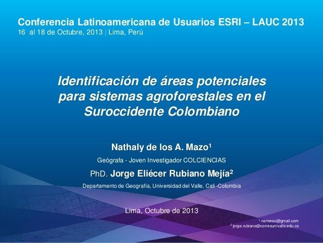 Conferencia Latinoamericana de Usuarios ESRI – LAUC 2013 16 al 18 de Octubre, 2013 | Lima, Perú  Identificación de áreas p...