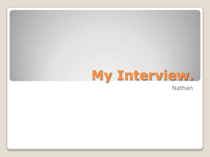 My Interview.<br />Nathan<br />