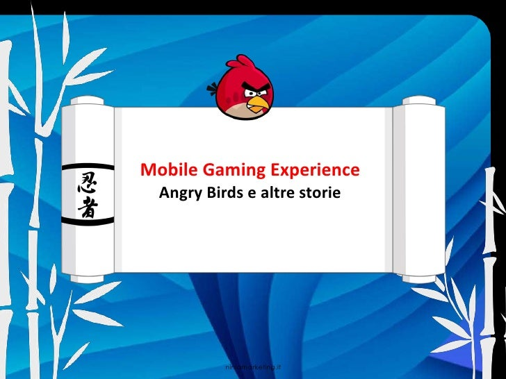 Mobile Gaming Experience<br />Angry Birds e altrestorie<br />ninjamarketing.it<br />