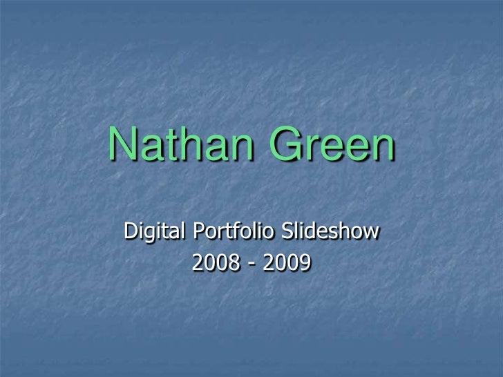 Nathan Green<br />Digital Portfolio Slideshow<br />2008 - 2009<br />