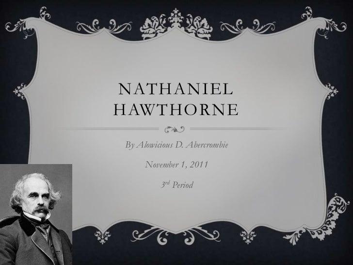 NATHANIELHAWTHORNEBy Alowicious D. Abercrombie     November 1, 2011         3rd Period