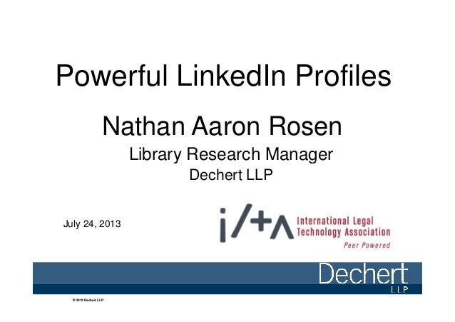 Powerful LinkedIn Profiles Nathan Aaron Rosen Library Research Manager © 2012 Dechert LLP© 2012 Dechert LLP© 2012 Dechert ...