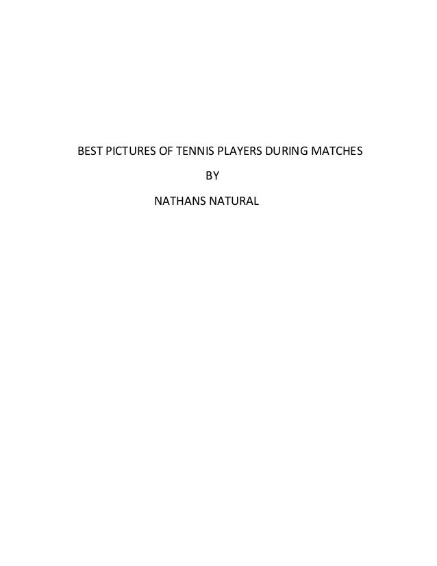 BEST PICTURES OF TENNIS PLAYERS DURING MATCHES BY NATHANS NATURAL
