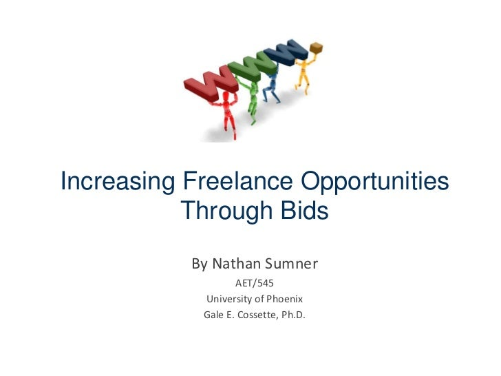 Increasing Freelance Opportunities Through Bids<br />By Nathan Sumner<br />AET/545<br />University of Phoenix<br />Gale E....