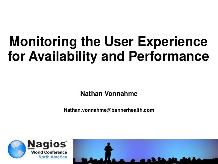 Monitoring the User Experiencefor Availability and Performance             Nathan Vonnahme        Nathan.vonnahme@bannerhe...