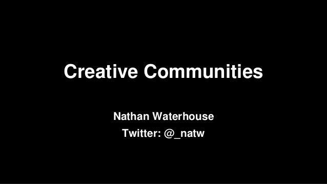 Nathan waterhouse Creative Communities