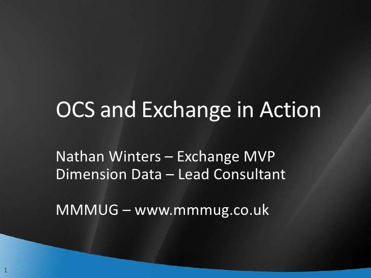 OCS and Exchange in Action     Nathan Winters – Exchange MVP     Dimension Data – Lead Consultant      MMMUG – www.mmmug.c...