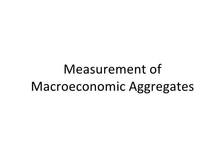 Measurement of Macroeconomic Aggregates