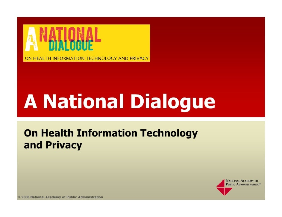 A National Dialogue    On Health Information Technology    and Privacy     © 2008 National Academy of Public Administration